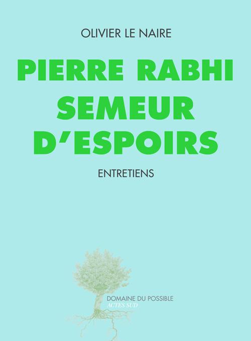 Pierre Rabhi, le semeur d'espoir - Olivier Le Naire 9782330023577