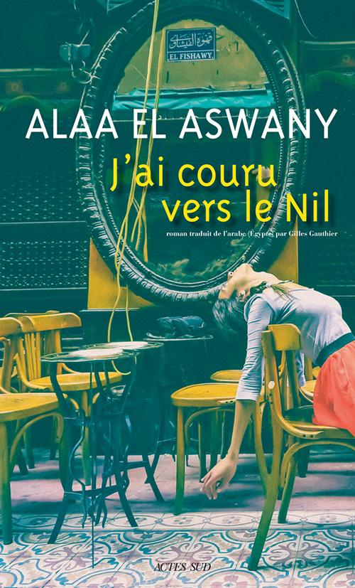J Ai Couru Vers Le Nil Actes Sud