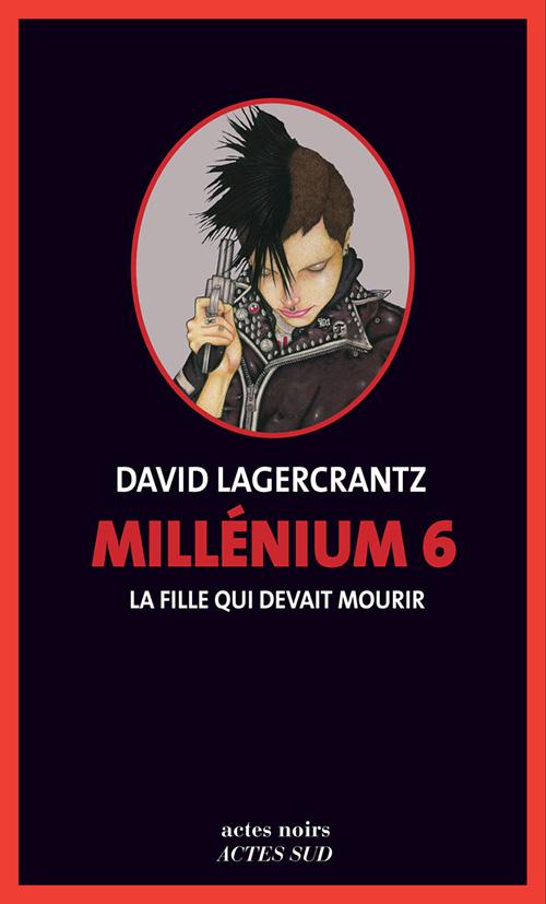 La fille qui devait mourir Millenium 6 de David Lagercrantz