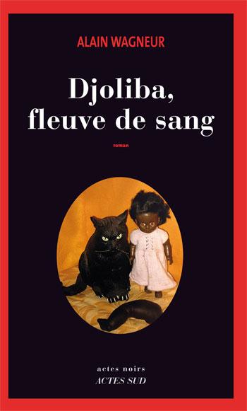 Alain Wagneur - Djoliba, fleuve de sang